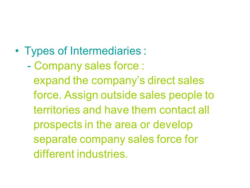 Types of Intermediaries : - Company sales force : expand the company's direct sales force.