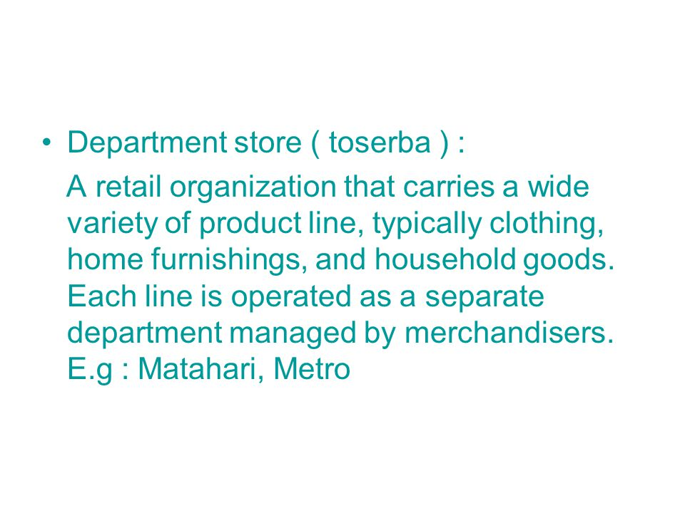 Department store ( toserba ) : A retail organization that carries a wide variety of product line, typically clothing, home furnishings, and household goods.