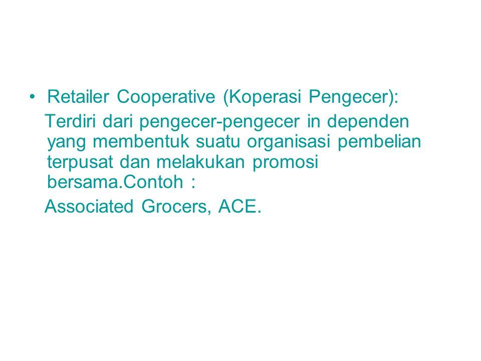 Retailer Cooperative (Koperasi Pengecer): Terdiri dari pengecer-pengecer in dependen yang membentuk suatu organisasi pembelian terpusat dan melakukan