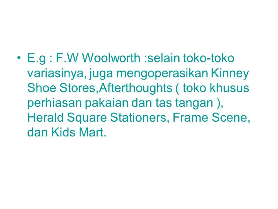 E.g : F.W Woolworth :selain toko-toko variasinya, juga mengoperasikan Kinney Shoe Stores,Afterthoughts ( toko khusus perhiasan pakaian dan tas tangan