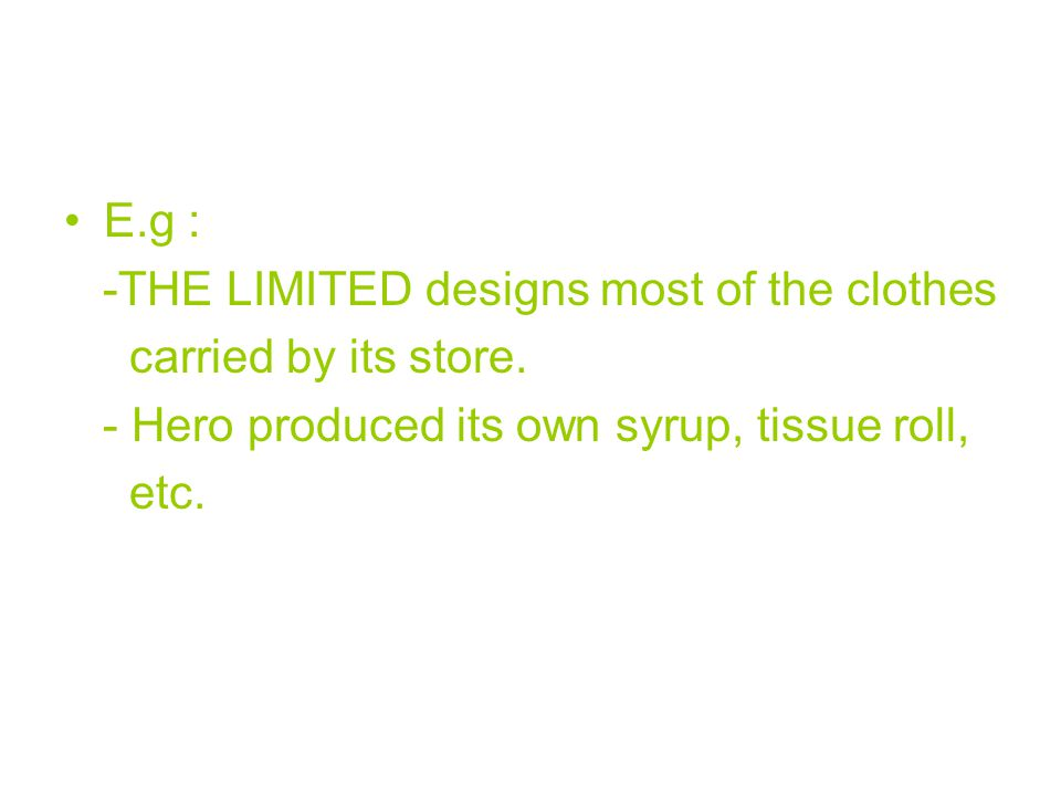 E.g : -THE LIMITED designs most of the clothes carried by its store.
