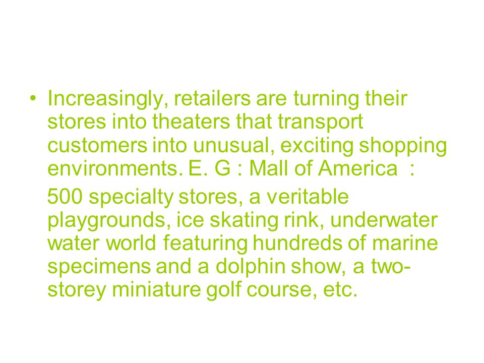 Increasingly, retailers are turning their stores into theaters that transport customers into unusual, exciting shopping environments.
