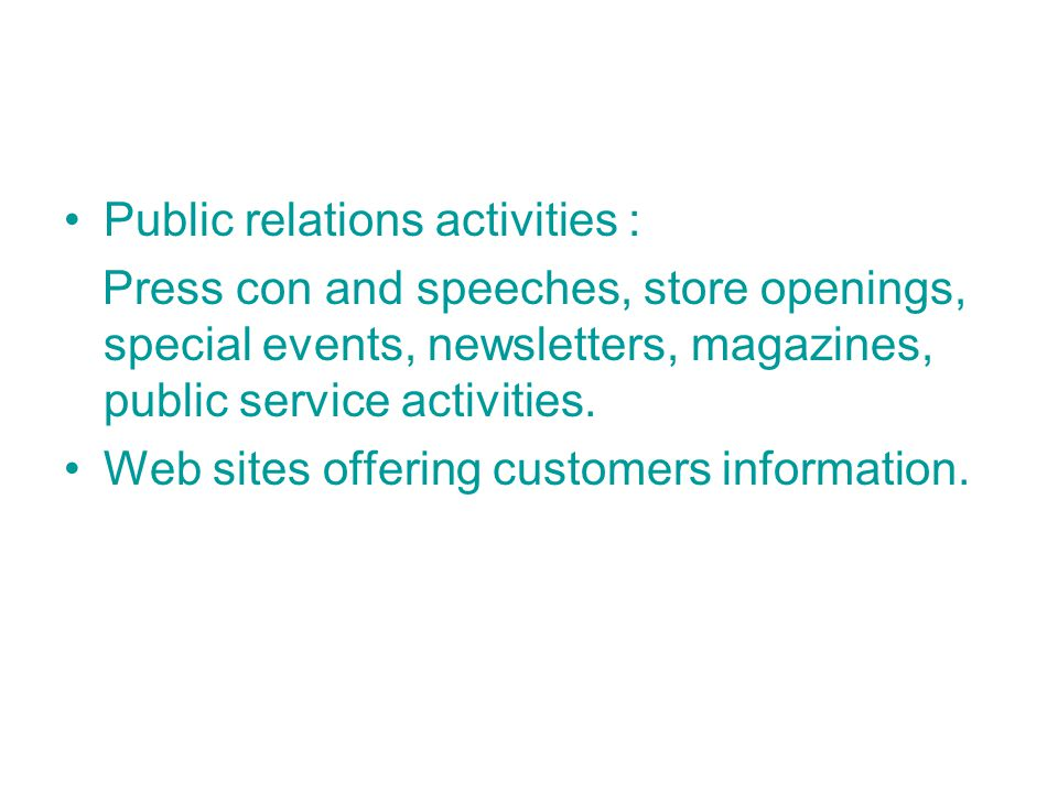 Public relations activities : Press con and speeches, store openings, special events, newsletters, magazines, public service activities.