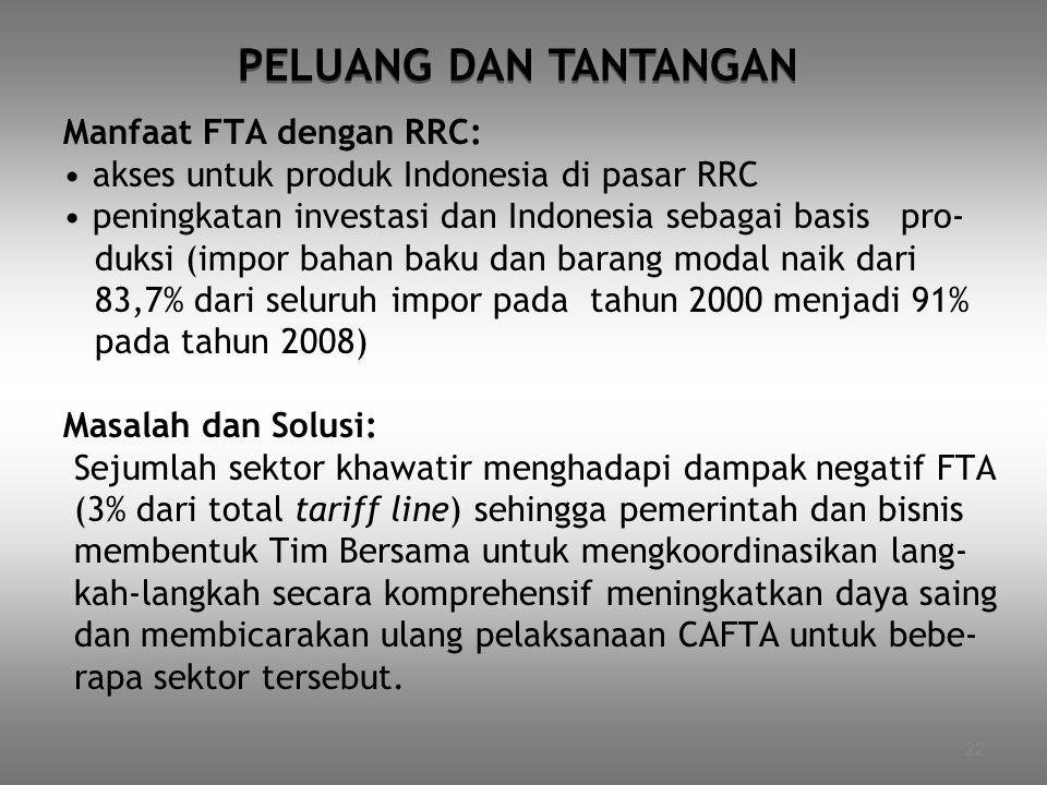 22 Manfaat FTA dengan RRC: akses untuk produk Indonesia di pasar RRC peningkatan investasi dan Indonesia sebagai basis pro- duksi (impor bahan baku da