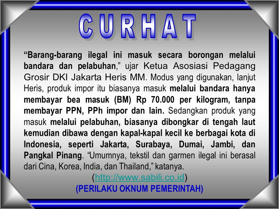 """""""Barang-barang ilegal ini masuk secara borongan melalui bandara dan pelabuhan,"""" ujar Ketua Asosiasi Pedagang Grosir DKI Jakarta Heris MM. Modus yang d"""