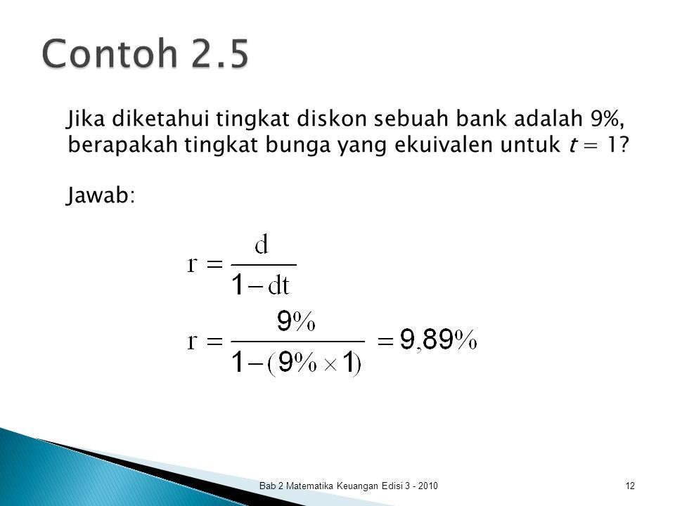 Jika diketahui tingkat diskon sebuah bank adalah 9%, berapakah tingkat bunga yang ekuivalen untuk t = 1? Jawab: Bab 2 Matematika Keuangan Edisi 3 - 20