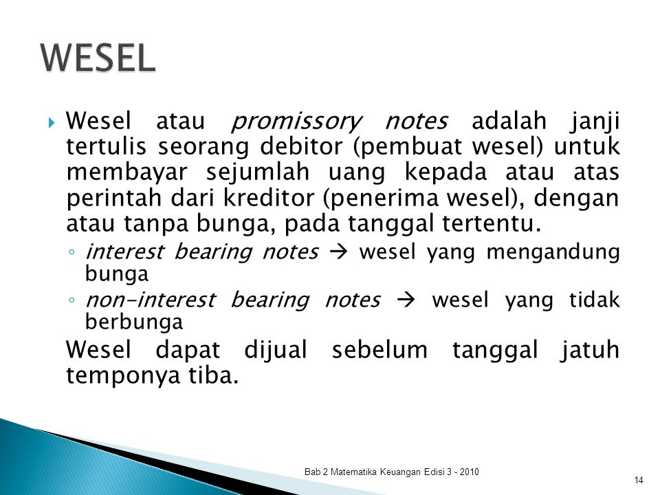  Wesel atau promissory notes adalah janji tertulis seorang debitor (pembuat wesel) untuk membayar sejumlah uang kepada atau atas perintah dari kredit