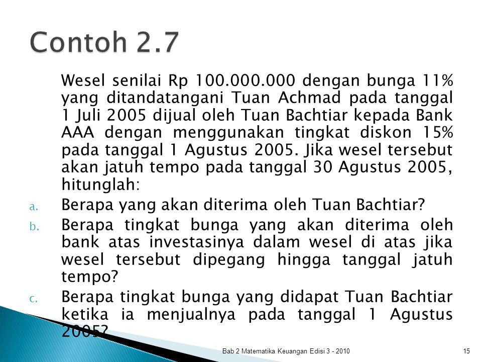 Wesel senilai Rp 100.000.000 dengan bunga 11% yang ditandatangani Tuan Achmad pada tanggal 1 Juli 2005 dijual oleh Tuan Bachtiar kepada Bank AAA denga