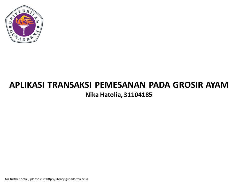 APLIKASI TRANSAKSI PEMESANAN PADA GROSIR AYAM Nika Hatolia, 31104185 for further detail, please visit http://library.gunadarma.ac.id