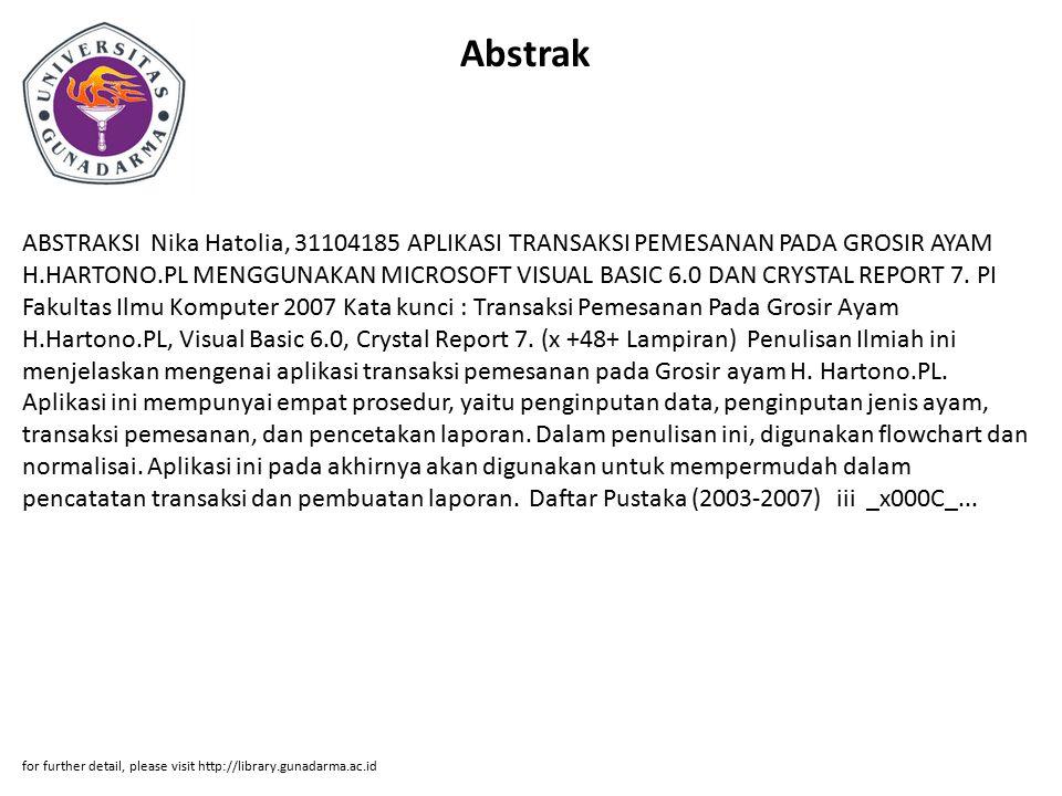 Abstrak ABSTRAKSI Nika Hatolia, 31104185 APLIKASI TRANSAKSI PEMESANAN PADA GROSIR AYAM H.HARTONO.PL MENGGUNAKAN MICROSOFT VISUAL BASIC 6.0 DAN CRYSTAL
