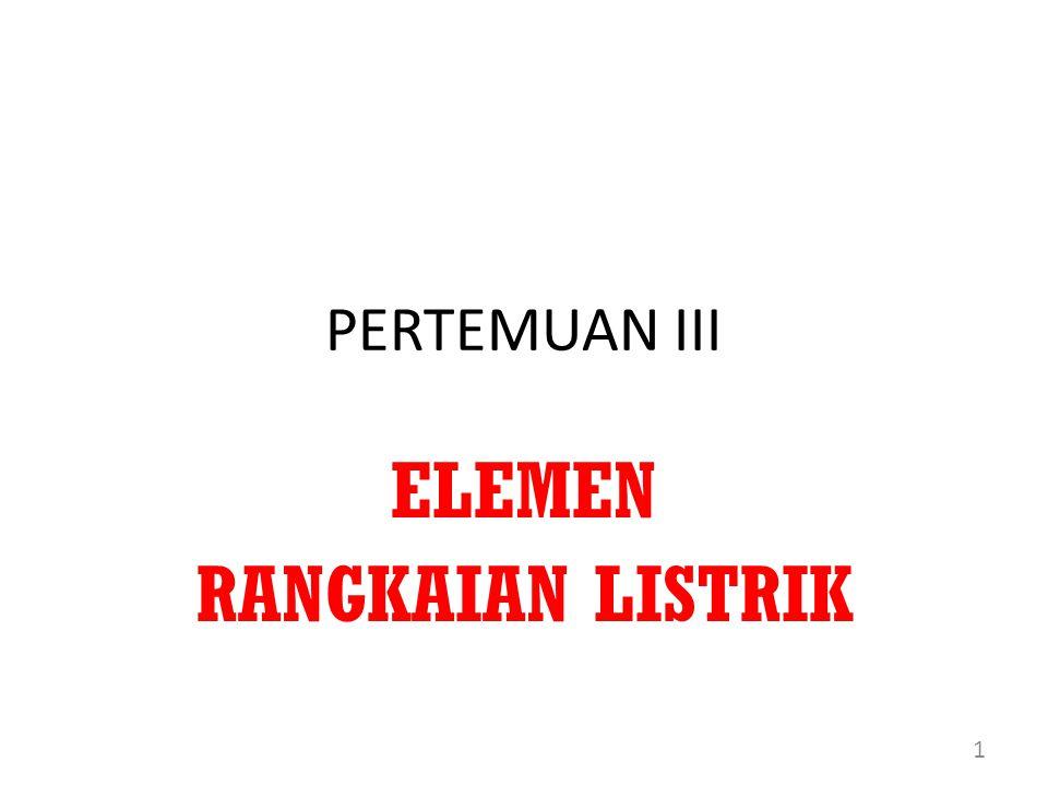 PERTEMUAN III ELEMEN RANGKAIAN LISTRIK 1
