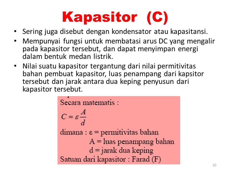 Kapasitor (C) Sering juga disebut dengan kondensator atau kapasitansi. Mempunyai fungsi untuk membatasi arus DC yang mengalir pada kapasitor tersebut,