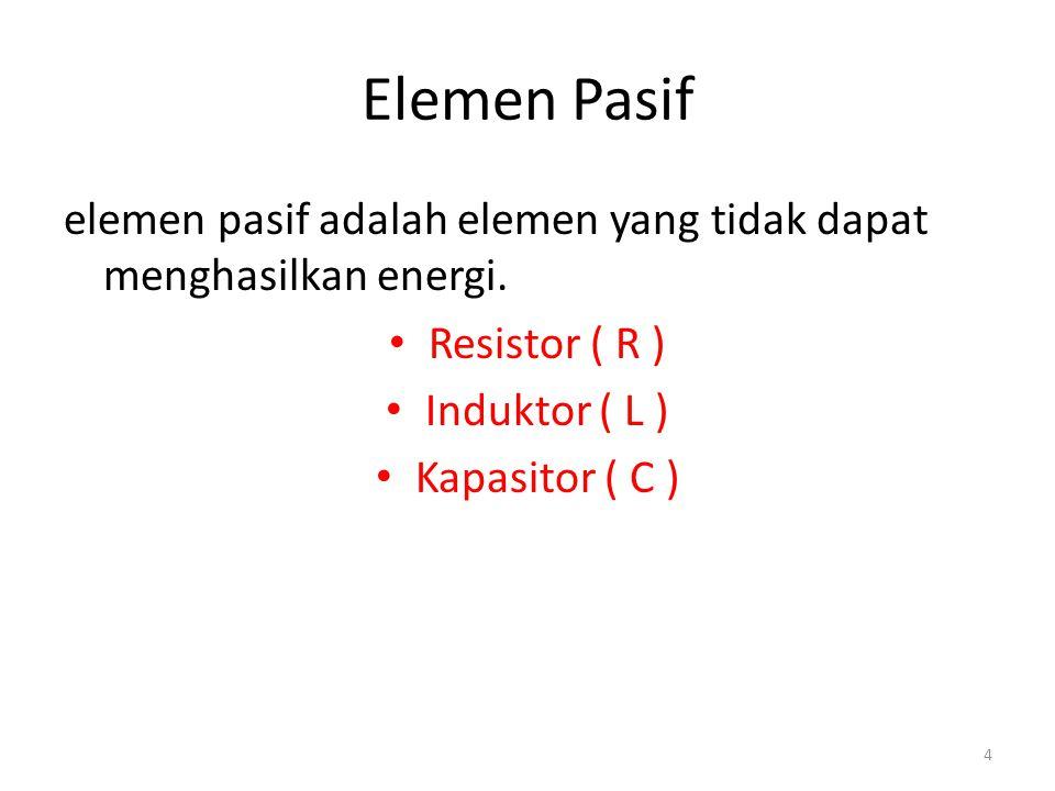 Elemen Pasif elemen pasif adalah elemen yang tidak dapat menghasilkan energi. Resistor ( R ) Induktor ( L ) Kapasitor ( C ) 4