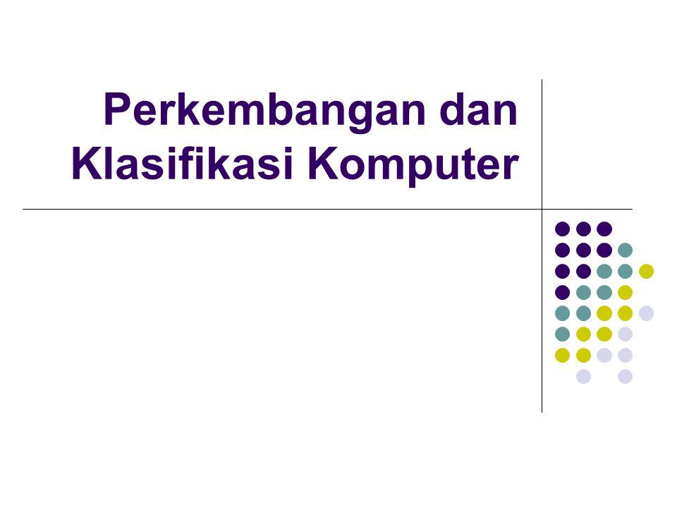 Berdasarkan Ukuran Large Computer Disebut juga komputer mainframe Ukuran fisiknya besar Biasanya menjadi pusat pemrosesan data Medium Computer Sebutan lainnya adalah medium-scale mainframe Micro Computer Single User PC; Laptop