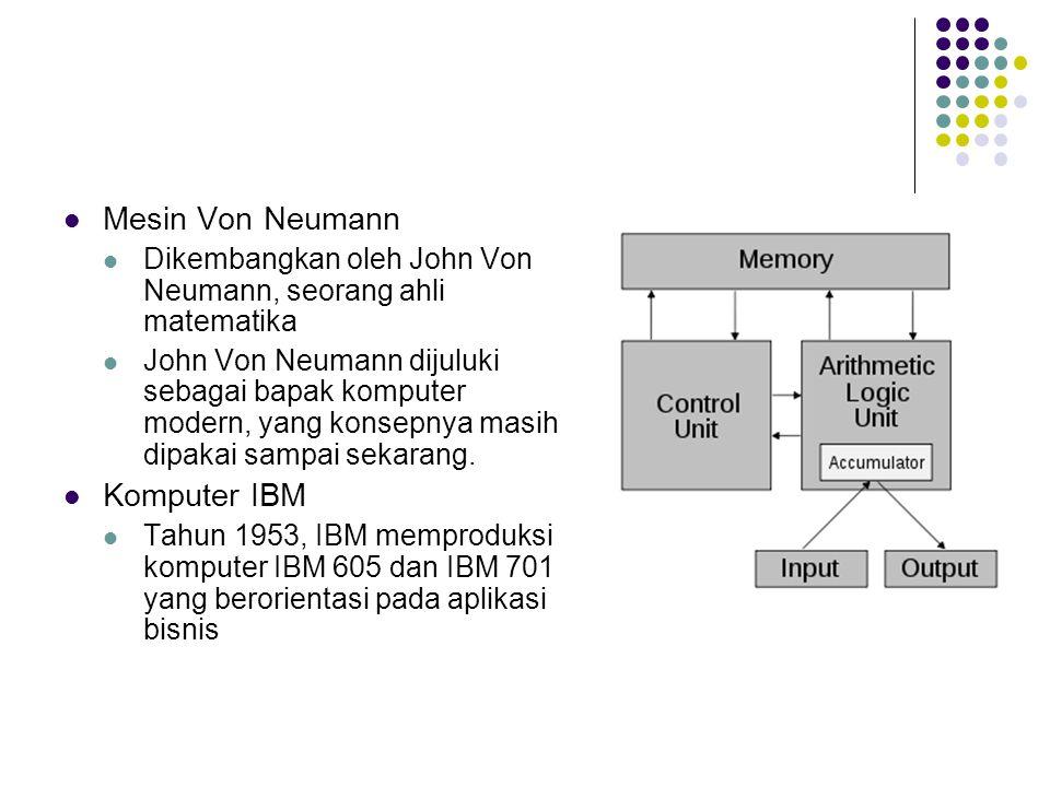 Mesin Von Neumann Dikembangkan oleh John Von Neumann, seorang ahli matematika John Von Neumann dijuluki sebagai bapak komputer modern, yang konsepnya