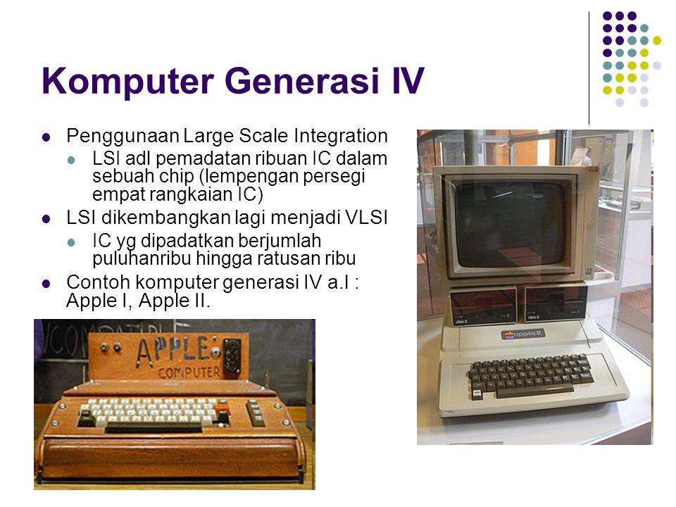 Komputer Generasi IV Penggunaan Large Scale Integration LSI adl pemadatan ribuan IC dalam sebuah chip (lempengan persegi empat rangkaian IC) LSI dikem