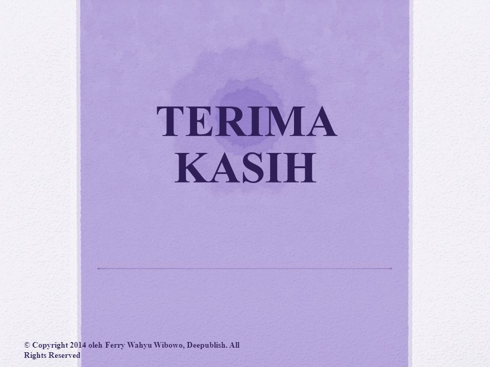 TERIMA KASIH © Copyright 2014 oleh Ferry Wahyu Wibowo, Deepublish. All Rights Reserved