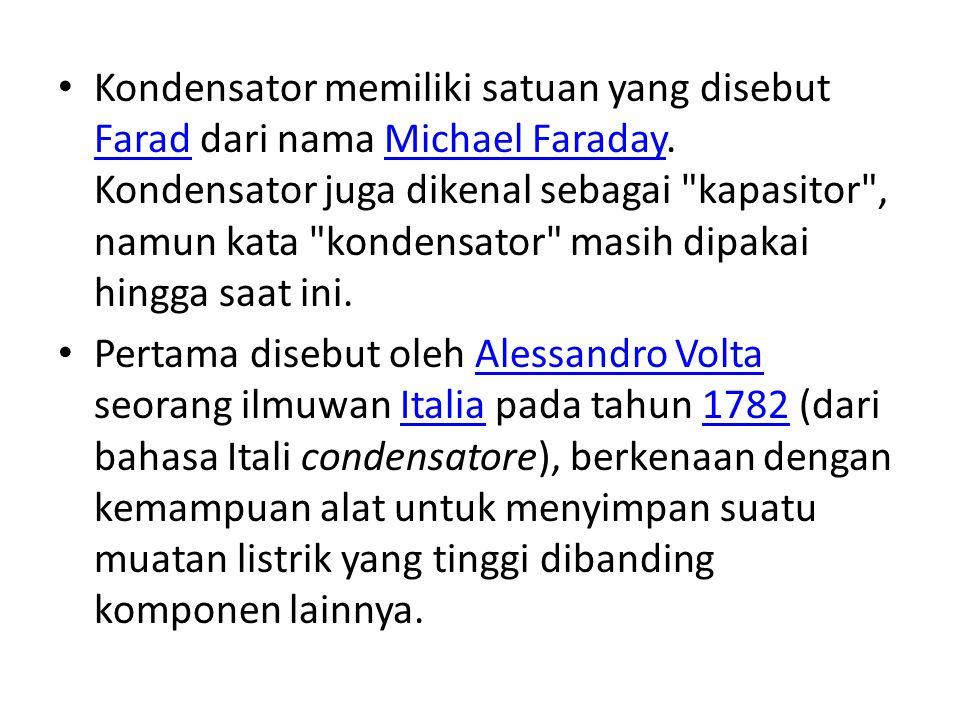 Kondensator memiliki satuan yang disebut Farad dari nama Michael Faraday. Kondensator juga dikenal sebagai
