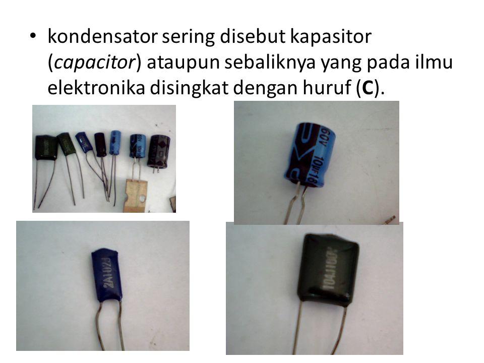 kondensator sering disebut kapasitor (capacitor) ataupun sebaliknya yang pada ilmu elektronika disingkat dengan huruf (C).