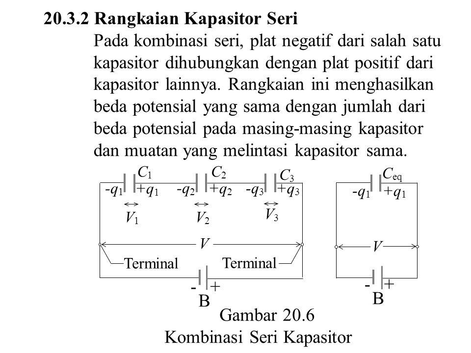 20.3.2 Rangkaian Kapasitor Seri Pada kombinasi seri, plat negatif dari salah satu kapasitor dihubungkan dengan plat positif dari kapasitor lainnya.