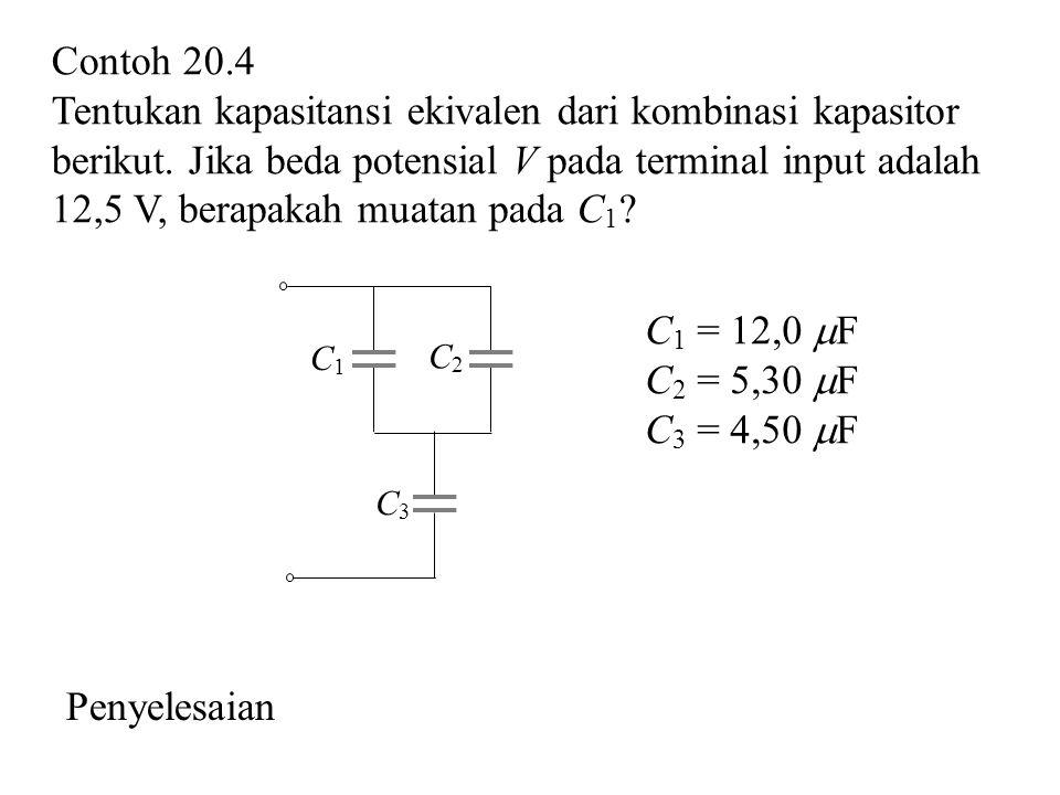 Contoh 20.4 Tentukan kapasitansi ekivalen dari kombinasi kapasitor berikut.