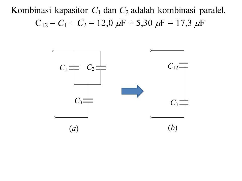 Kombinasi kapasitor C 1 dan C 2 adalah kombinasi paralel.