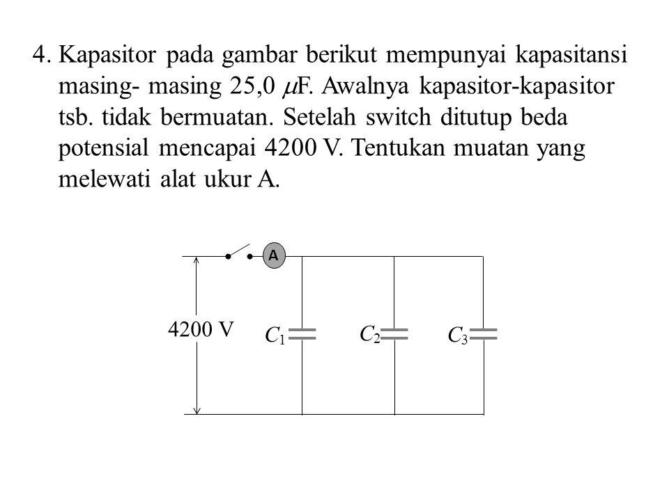 4.Kapasitor pada gambar berikut mempunyai kapasitansi masing- masing 25,0  F.