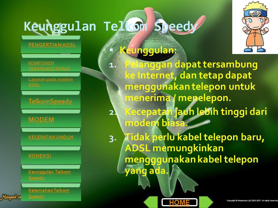 Keunggulan Telkom Speedy  Keunggulan: 1.
