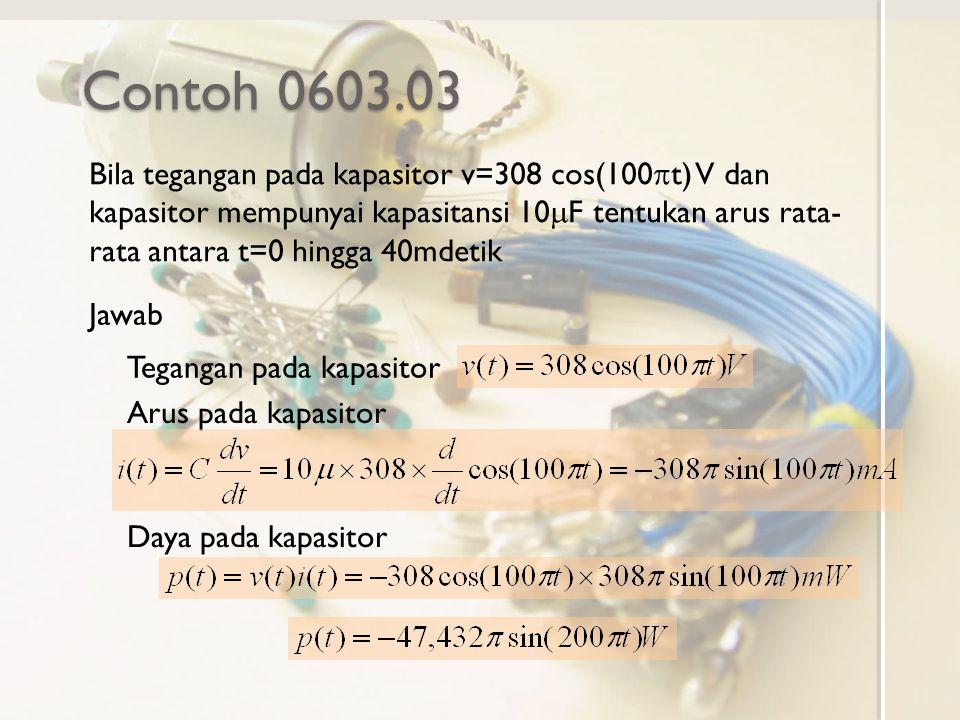 Contoh 0603.03 Bila tegangan pada kapasitor v=308 cos(100  t) V dan kapasitor mempunyai kapasitansi 10  F tentukan arus rata- rata antara t=0 hingga