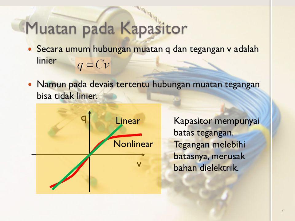Muatan pada Kapasitor Secara umum hubungan muatan q dan tegangan v adalah linier Namun pada devais tertentu hubungan muatan tegangan bisa tidak linier