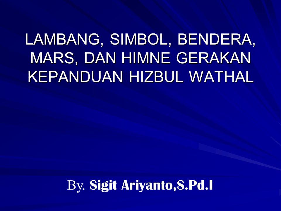 LAMBANG, SIMBOL, BENDERA, MARS, DAN HIMNE GERAKAN KEPANDUAN HIZBUL WATHAL By. Sigit Ariyanto,S.Pd.I