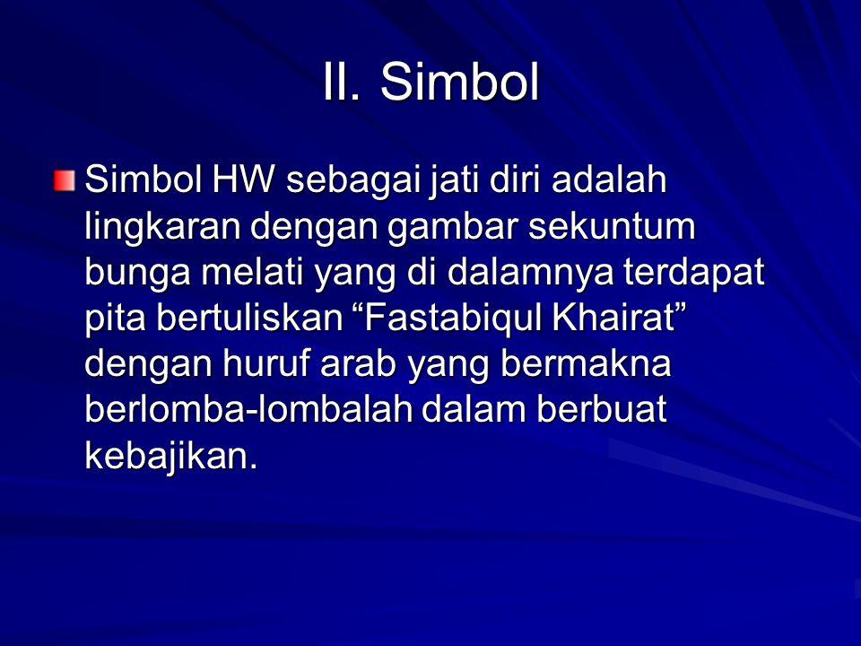 """II. Simbol Simbol HW sebagai jati diri adalah lingkaran dengan gambar sekuntum bunga melati yang di dalamnya terdapat pita bertuliskan """"Fastabiqul Kha"""