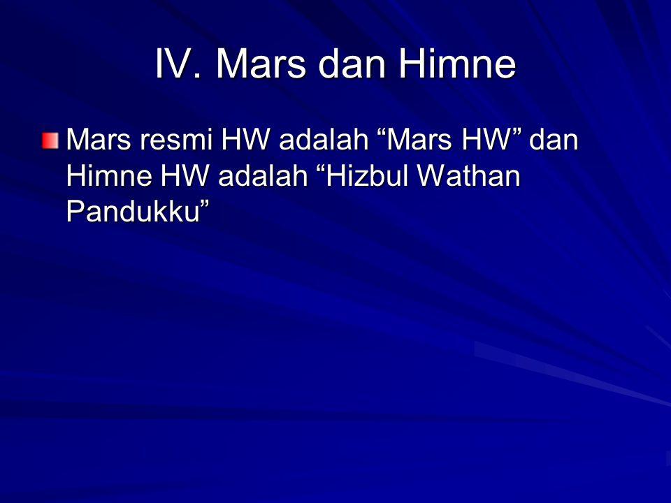 """IV. Mars dan Himne Mars resmi HW adalah """"Mars HW"""" dan Himne HW adalah """"Hizbul Wathan Pandukku"""""""