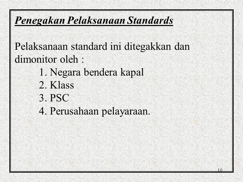 10 Penegakan Pelaksanaan Standards Pelaksanaan standard ini ditegakkan dan dimonitor oleh : 1.