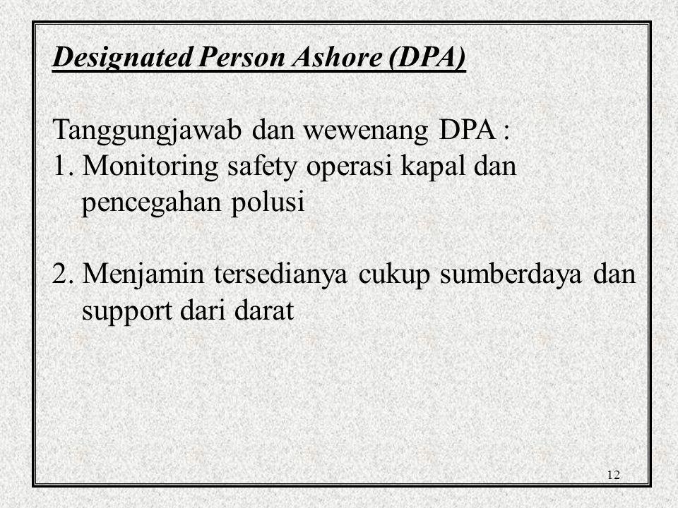 12 Designated Person Ashore (DPA) Tanggungjawab dan wewenang DPA : 1.