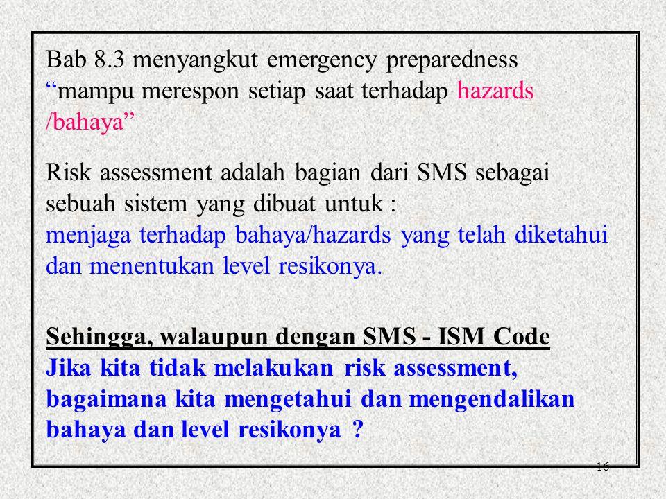 15 Risk Based Approach / Pendekatan Resiko Sasaran SMS dari ISM Code adalah: 1.