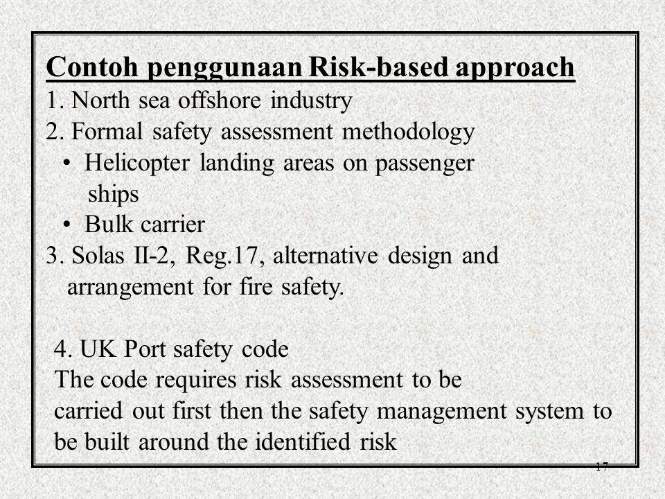 16 Bab 8.3 menyangkut emergency preparedness mampu merespon setiap saat terhadap hazards /bahaya Risk assessment adalah bagian dari SMS sebagai sebuah sistem yang dibuat untuk : menjaga terhadap bahaya/hazards yang telah diketahui dan menentukan level resikonya.
