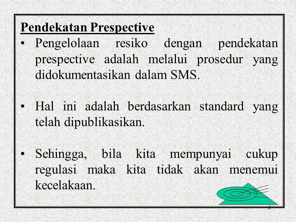6 Pendekatan Prespective Pengelolaan resiko dengan pendekatan prespective adalah melalui prosedur yang didokumentasikan dalam SMS.