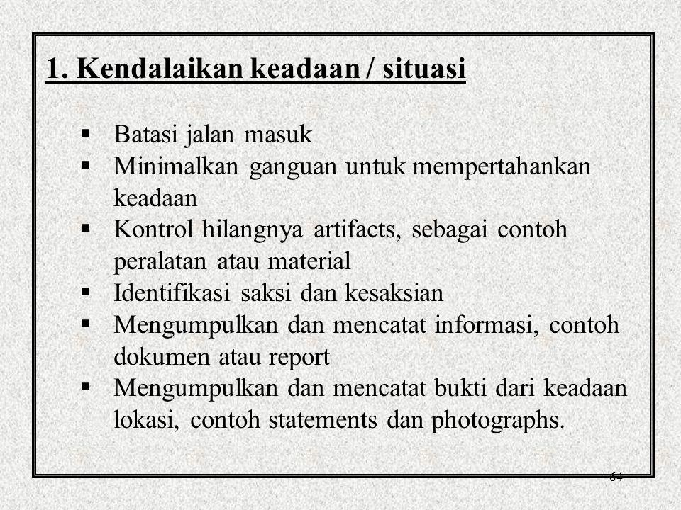 63 Melaksanakan Investigasi Terdapat 6 tahap: 1.Kendalikan kondisi / situasi / keadaan 2.