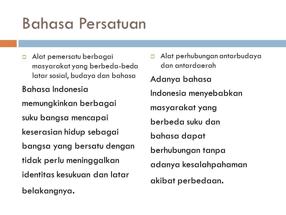 Bahasa Persatuan  Alat pemersatu berbagai masyarakat yang berbeda-beda latar sosial, budaya dan bahasa Bahasa Indonesia memungkinkan berbagai suku ba