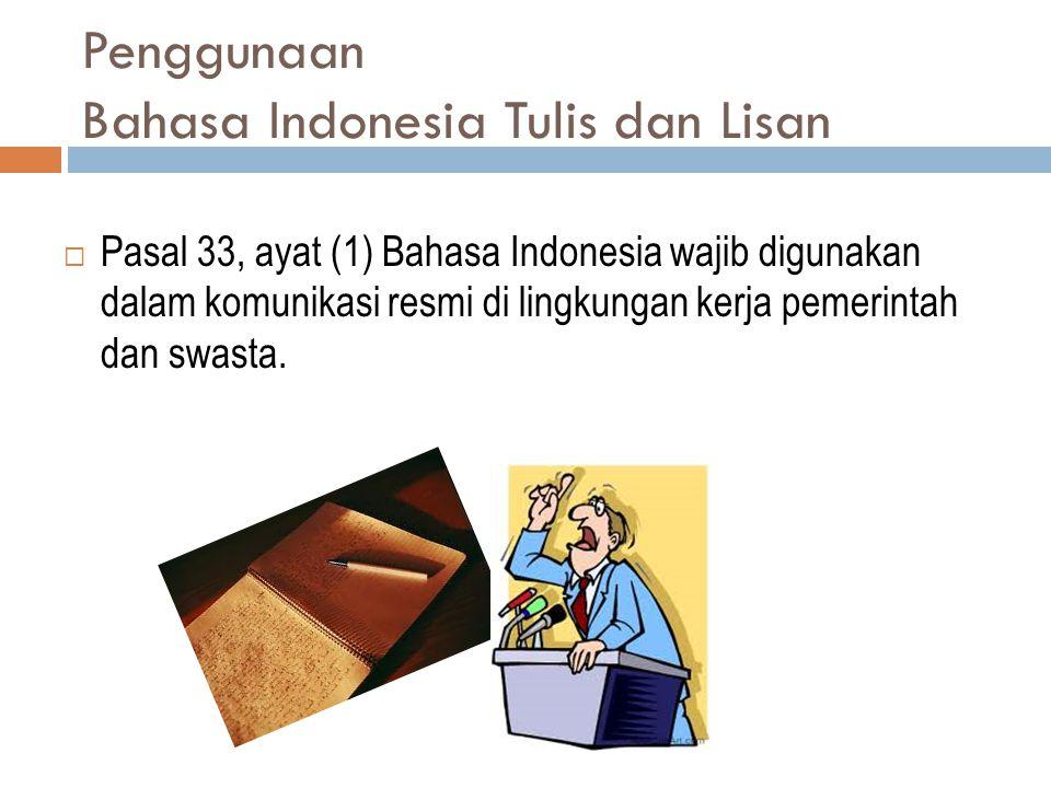 Penggunaan Bahasa Indonesia Tulis dan Lisan  Pasal 33, ayat (1) Bahasa Indonesia wajib digunakan dalam komunikasi resmi di lingkungan kerja pemerinta