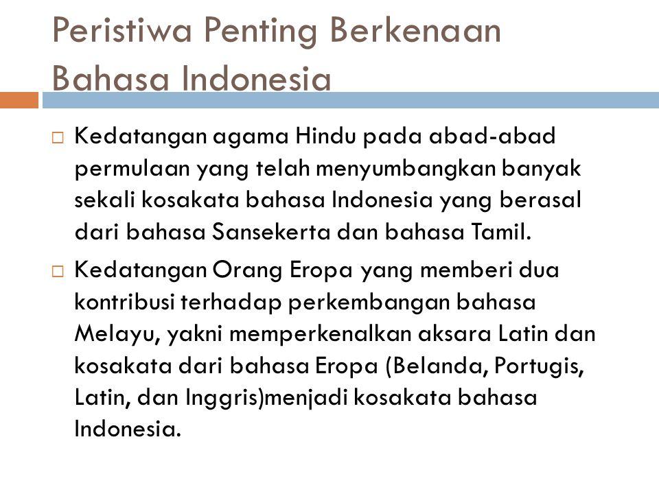 Peristiwa Penting Berkenaan Bahasa Indonesia  Kedatangan agama Hindu pada abad-abad permulaan yang telah menyumbangkan banyak sekali kosakata bahasa