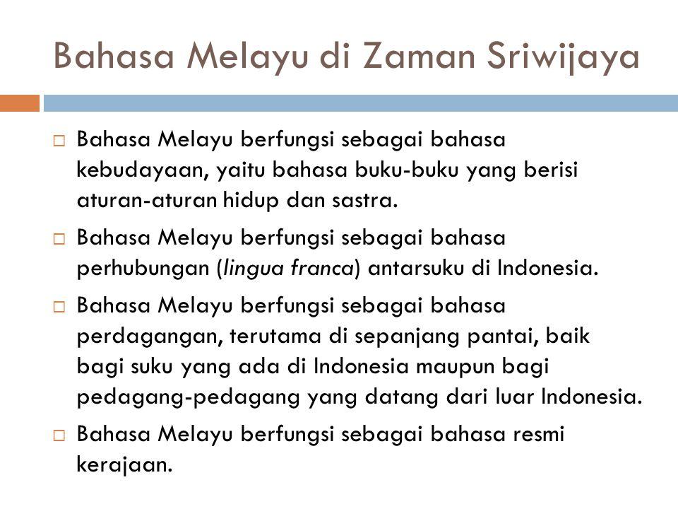 Bahasa Melayu di Zaman Sriwijaya  Bahasa Melayu berfungsi sebagai bahasa kebudayaan, yaitu bahasa buku-buku yang berisi aturan-aturan hidup dan sastr
