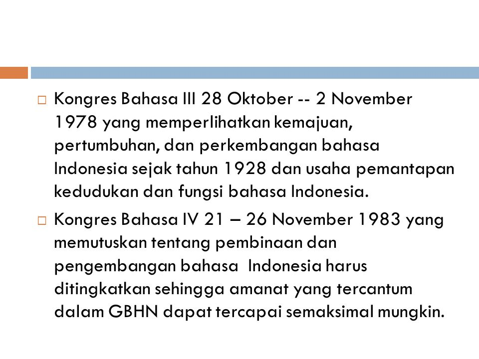  Kongres Bahasa III 28 Oktober -- 2 November 1978 yang memperlihatkan kemajuan, pertumbuhan, dan perkembangan bahasa Indonesia sejak tahun 1928 dan u