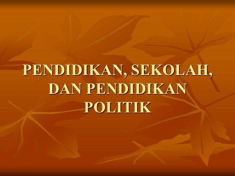 PENDIDIKAN, SEKOLAH, DAN PENDIDIKAN POLITIK