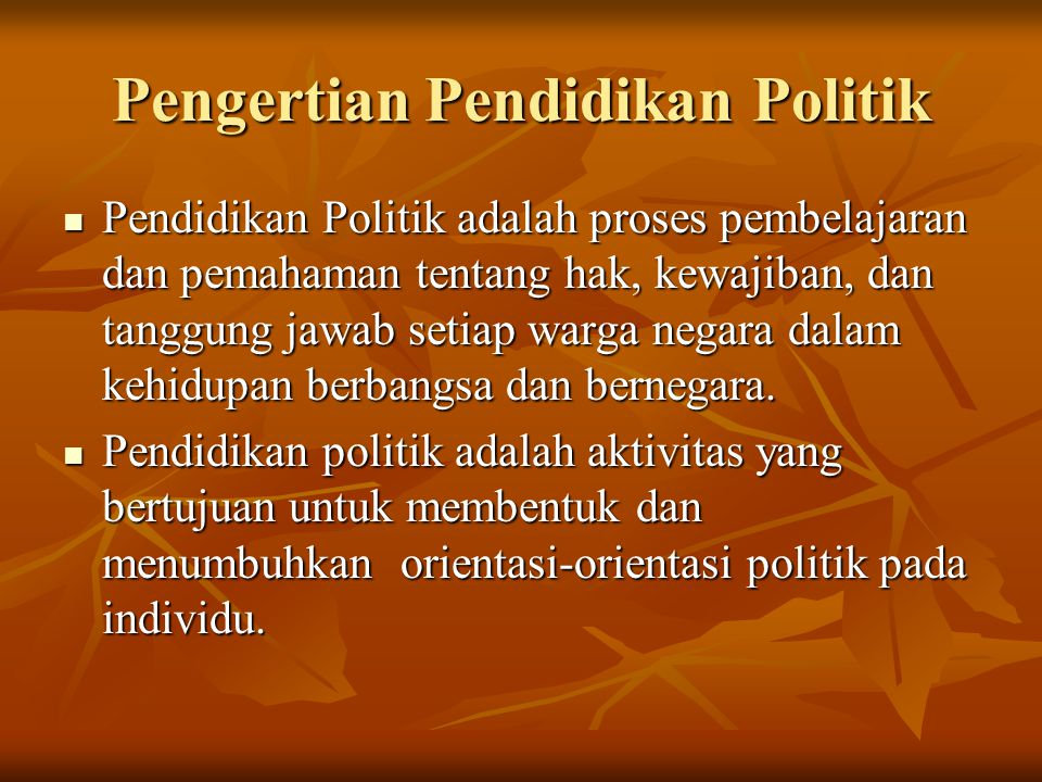 Pengertian Pendidikan Politik Pendidikan Politik adalah proses pembelajaran dan pemahaman tentang hak, kewajiban, dan tanggung jawab setiap warga negara dalam kehidupan berbangsa dan bernegara.