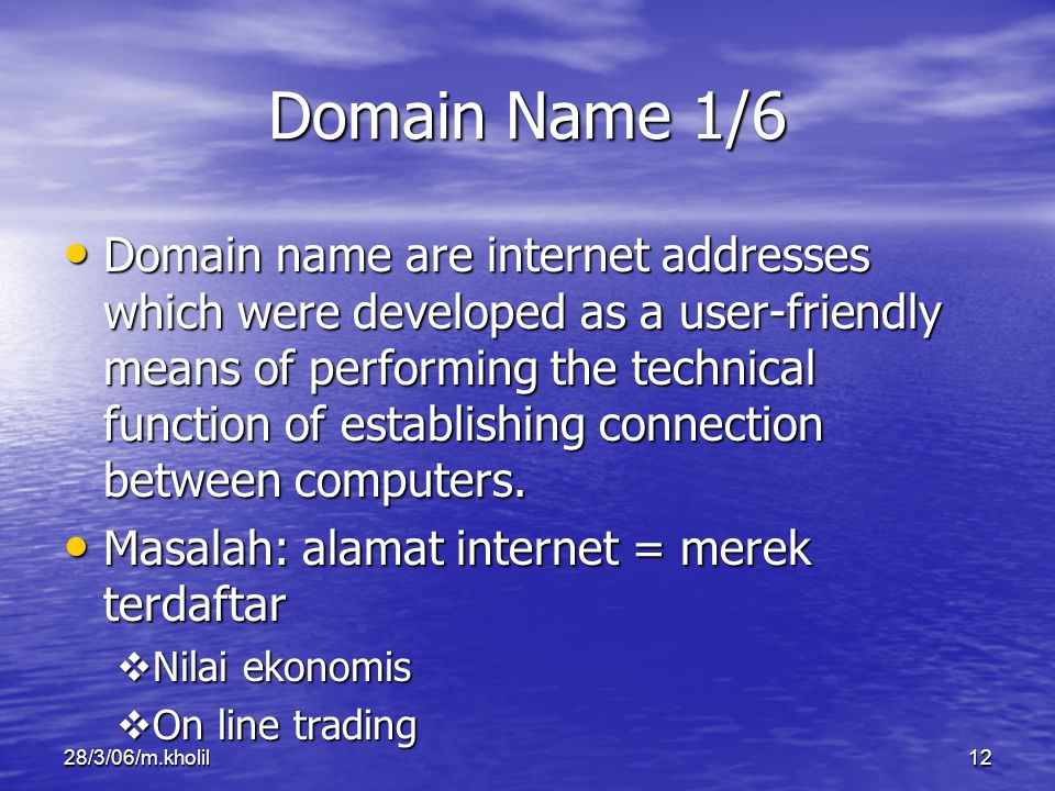 28/3/06/m.kholil12 Domain Name 1/6 Domain name are internet addresses which were developed as a user-friendly means of performing the technical functi