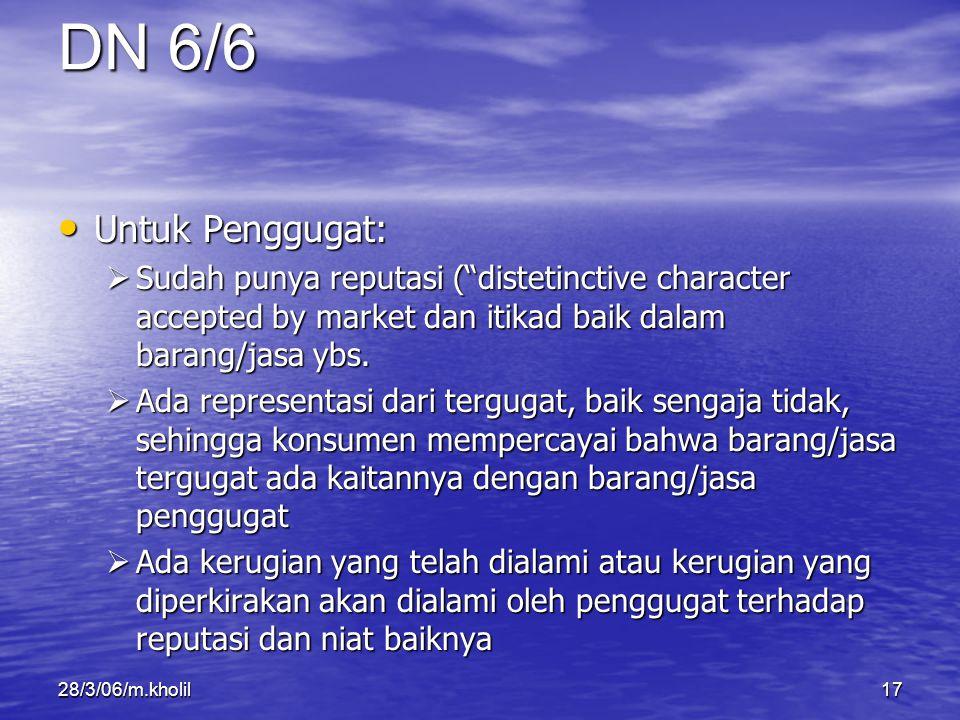 "28/3/06/m.kholil17 Untuk Penggugat: Untuk Penggugat:  Sudah punya reputasi (""distetinctive character accepted by market dan itikad baik dalam barang/"