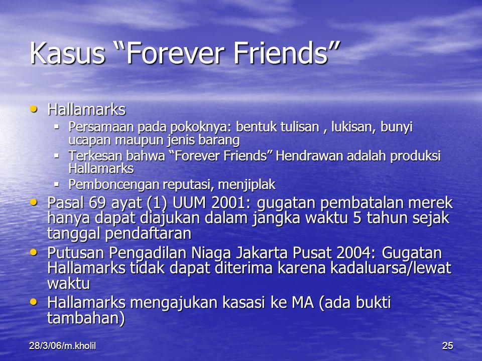 "28/3/06/m.kholil25 Kasus ""Forever Friends"" Hallamarks Hallamarks  Persamaan pada pokoknya: bentuk tulisan, lukisan, bunyi ucapan maupun jenis barang"