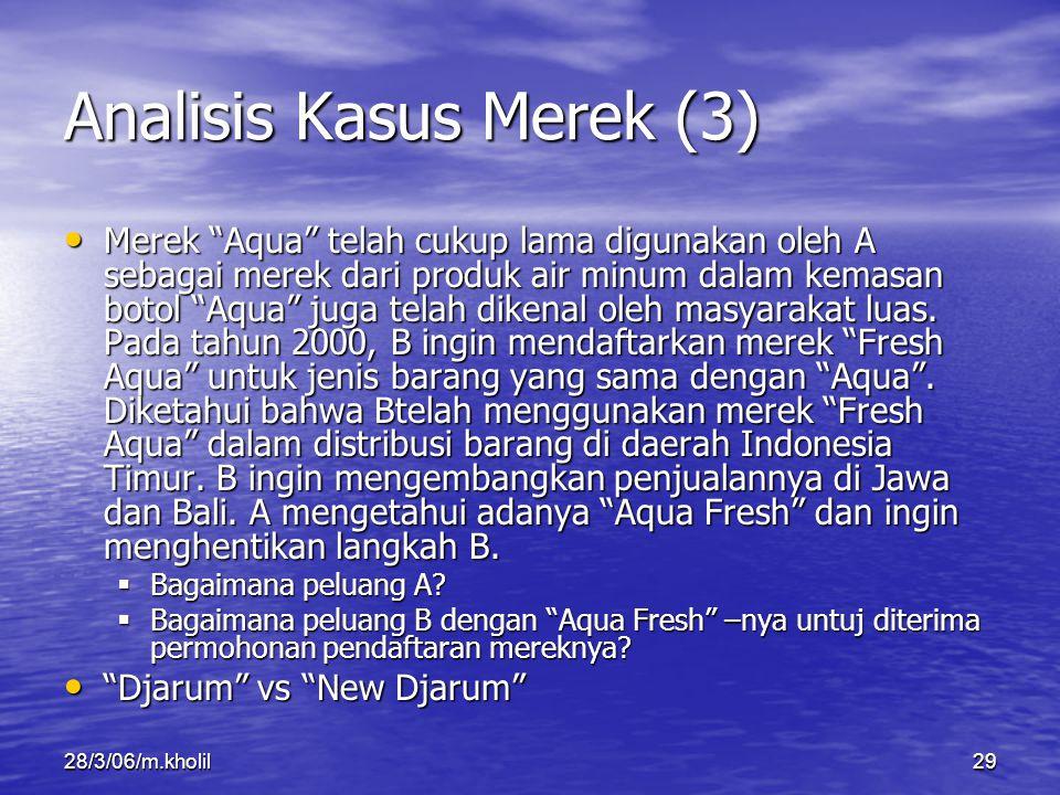 """28/3/06/m.kholil29 Analisis Kasus Merek (3) Merek """"Aqua"""" telah cukup lama digunakan oleh A sebagai merek dari produk air minum dalam kemasan botol """"Aq"""